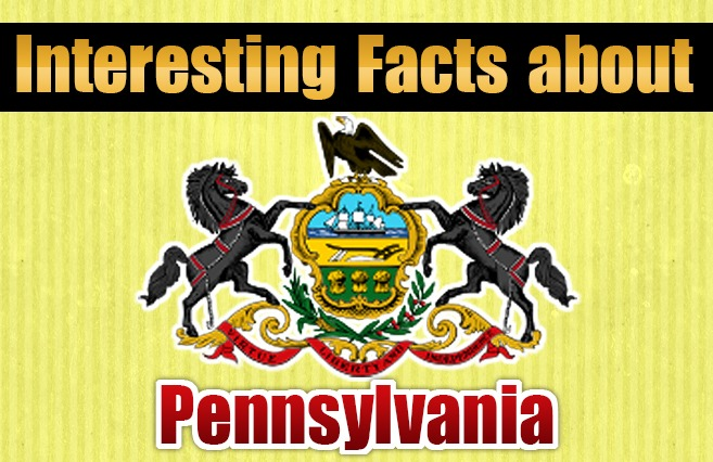 Interesting Facts about  Pennsylvania